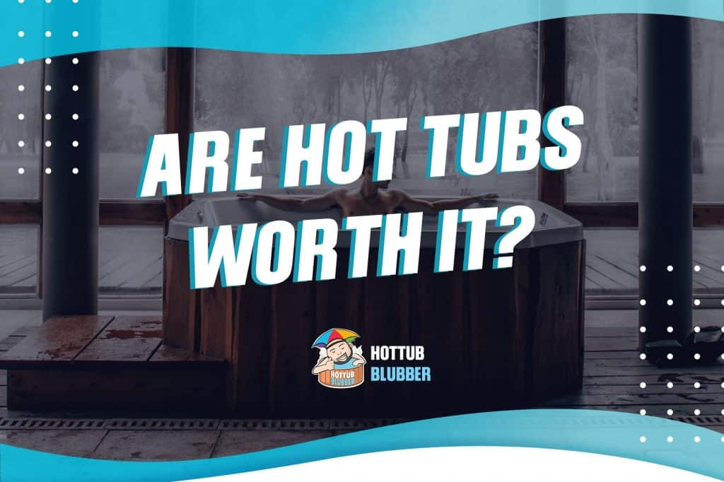 are hot tubs worth the money?