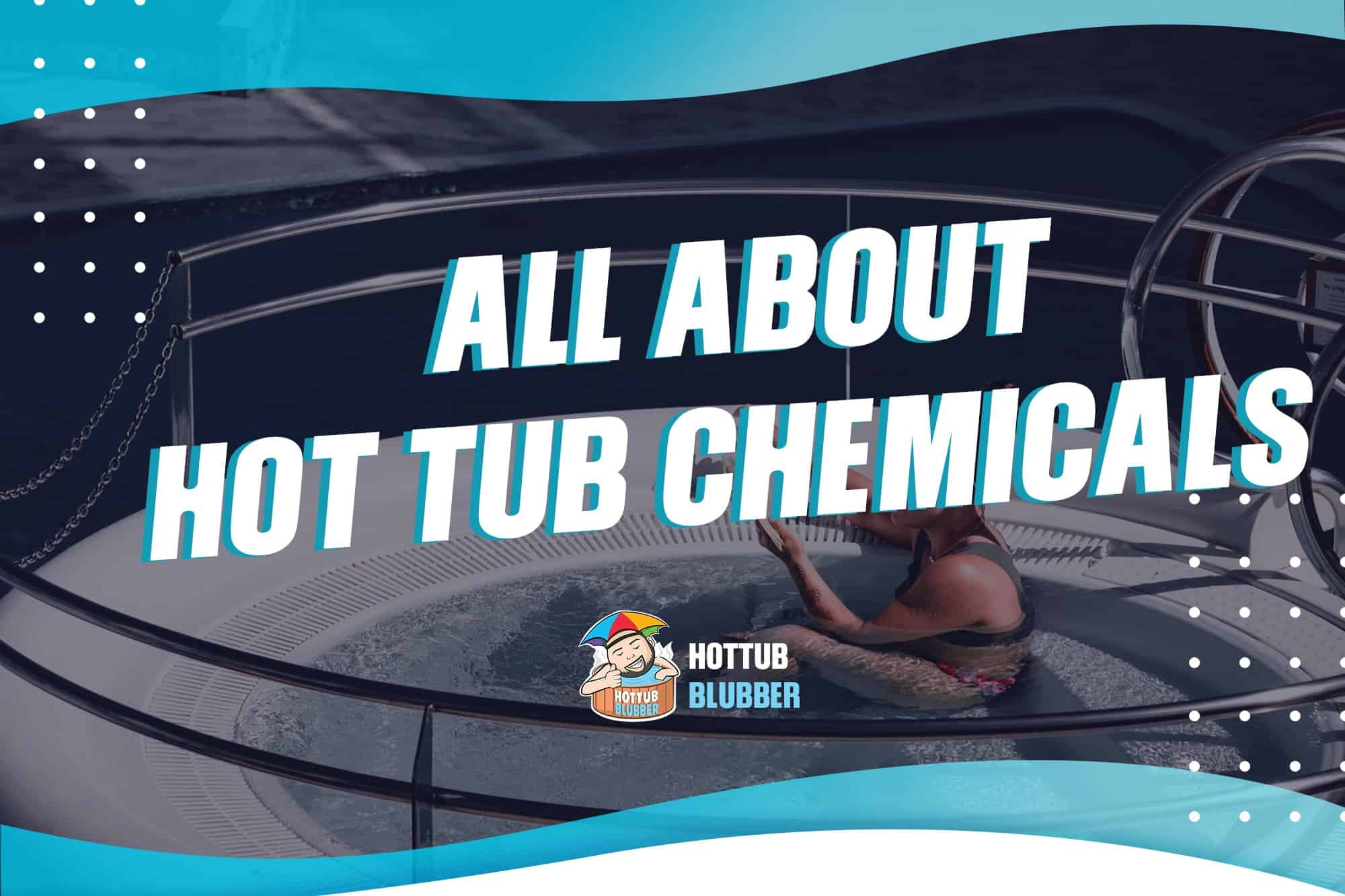 all about hot tub chemicals